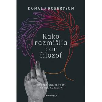 Donald Robertson: Kako razmišlja car filozof: Životne vrijednosti Marka Aurelija